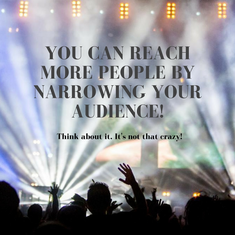You can reach more people by narrowing your audience!